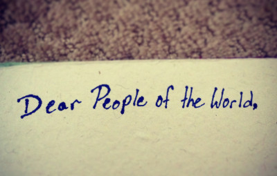 Dear People of the World,
