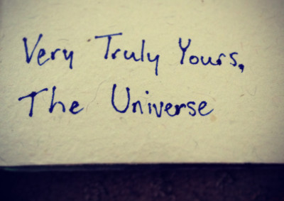 Very Truly Yours, The Universe